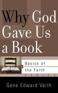 Why God Gave Us a Book (Basics of the Faith) Gene Edward Veith Jr.