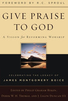 Give Praise To God: A Vision for Reforming Worship