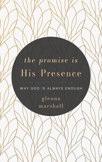 The Promise is His Presence: Why God is Always Enough
