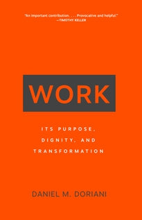 Work Its Purpose, Dignity, and Transformation Daniel M. Doriani
