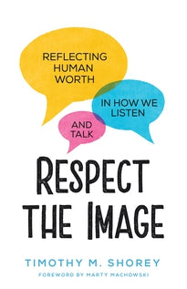Respect the Image Reflecting Human Worth in How We Listen and Talk