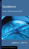 Guidance: Have I Missed God's Best? James C. Petty