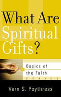 What Are Spiritual Gifts? (Basics of the Faith Series) Vern S. Poythress