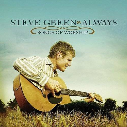 Steve Green: Always Songs of Worship CD