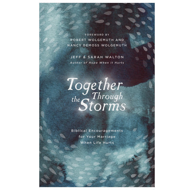 Together Through the Storms Biblical Encouragements for Your Marriage When Life Hurts