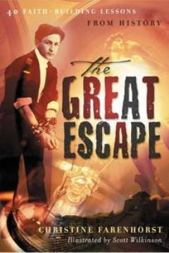 The Great Escape: 40 Faith-Building Lessons From History      Christine Farenhorst