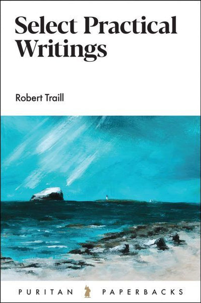 Select Practical Writings of Robert Traill (Puritan Paperbacks)