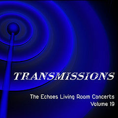 Transmissions: The Echoes Living Room Concerts Volume 19