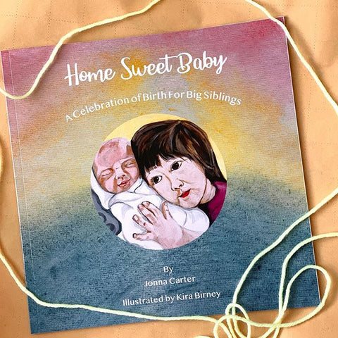 Home Sweet Baby: A Celebration of Birth for Big Siblings - Jonna Carter
