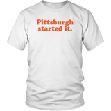 Pittsburgh Started It Shirt