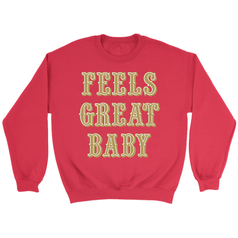 Feels Great Baby Jimmy G T Sweatshirt