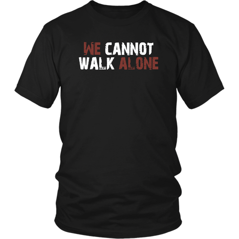 We Cannot Walk Alone Shirt