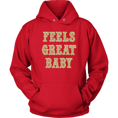 Feels Great Baby Jimmy G T Sweatshirt Hoodie