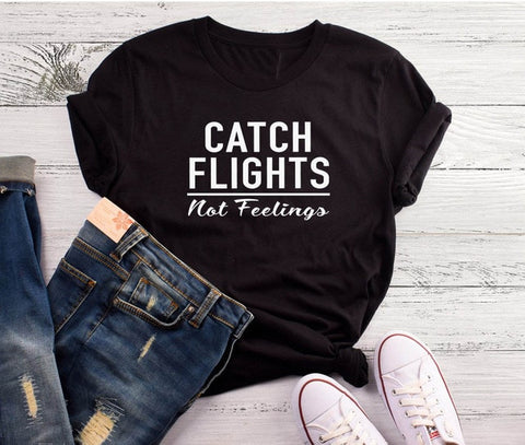 Catch Flights not Feelings T Shirt Casual