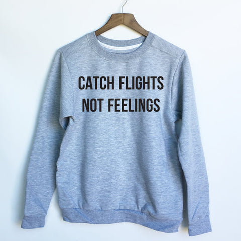 Catch Flights Not Feelings Sweatshirt