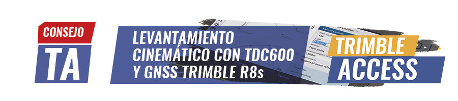 Consejo Trimble Access N°14 | LEVANTAMIENTO CINEMÁTICO CON TDC600 Y GNSS TRIMBLE R8s