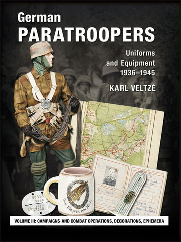 German Paratroopers Volume 3 - Campaigns and Combat Operations, Decorations, Ephemera