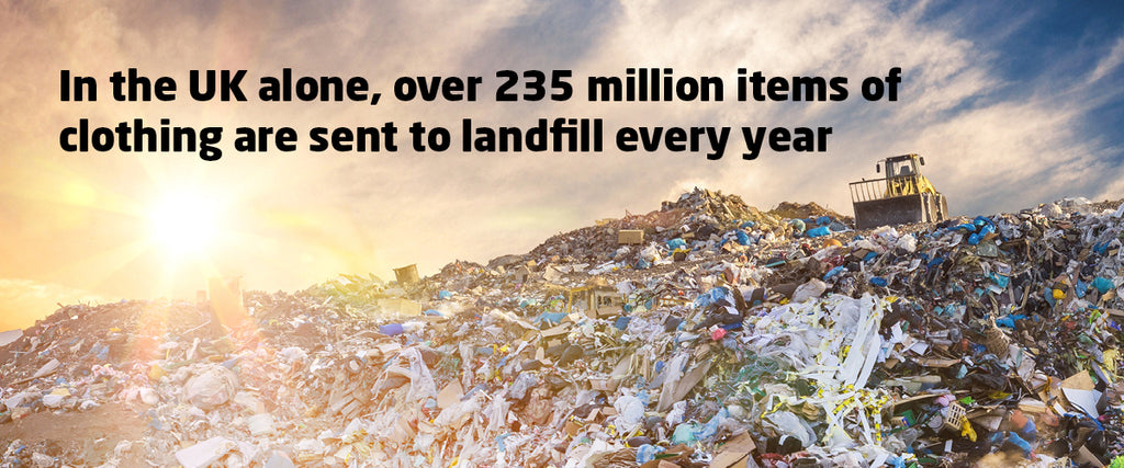 In the UK alone, three-quarters of Britons throw away unwanted clothing, resulting in approximately 235 million items of clothing sent to landfill every year.