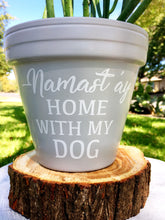 Load image into Gallery viewer, Namast'ay Home with My Dog Pot - Gift for Dog Lover - Custom Pot for Dog Lover - Custom Pot - Dog Lover - Pet Gift - Knox Pots - Knox Pot
