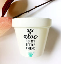 Load image into Gallery viewer, Say Aloe to My Little Friend - Cute Flower Pot -Gift for Gardner - Gardening Humor - Succulent Gift- Knox Pots - Knox Pot- Plant Pun