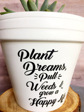 Load image into Gallery viewer, Plant Dreams Pull Weeds and Grow a Happy Life - Plant Pun -Gift for Gardner - Wedding Gift - Succulent Gift- Knox Pots - Knox Pot- Plant Pun