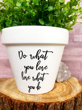 Load image into Gallery viewer, Do What You Love Love What You Do - Do What You Love - Inspirational Message - Cute Flower Pot - Personalized Pot - Knox Pots - Knox Pot