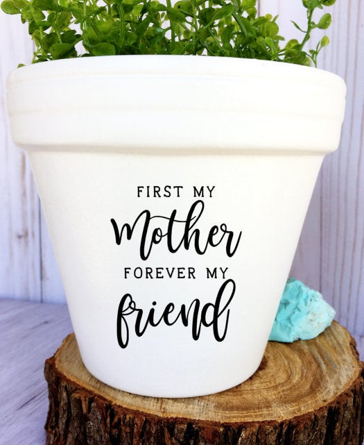 First My Mother Forever My Friend- Mother's Day Gift - Gift for Mom - Mothers Day - Planter Pot - Planter - Flower Pot - Knox Pots