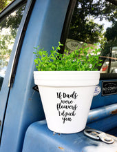 Load image into Gallery viewer, If DADS Were Flowers I'd Pick You - Father's Day Gift - Gift for Dad- Fathers Day - Cute Flower Pot - Flower Pot - Knox Pot - Knox Pots