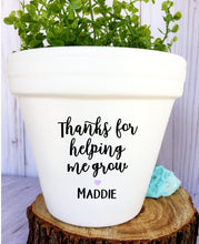 Load image into Gallery viewer, Thanks For Helping Me Grow with Student Name - Teacher Gift - Gift for Teacher - Custom Pot - Teacher Appreciation - Knox Pots - Knox Pot