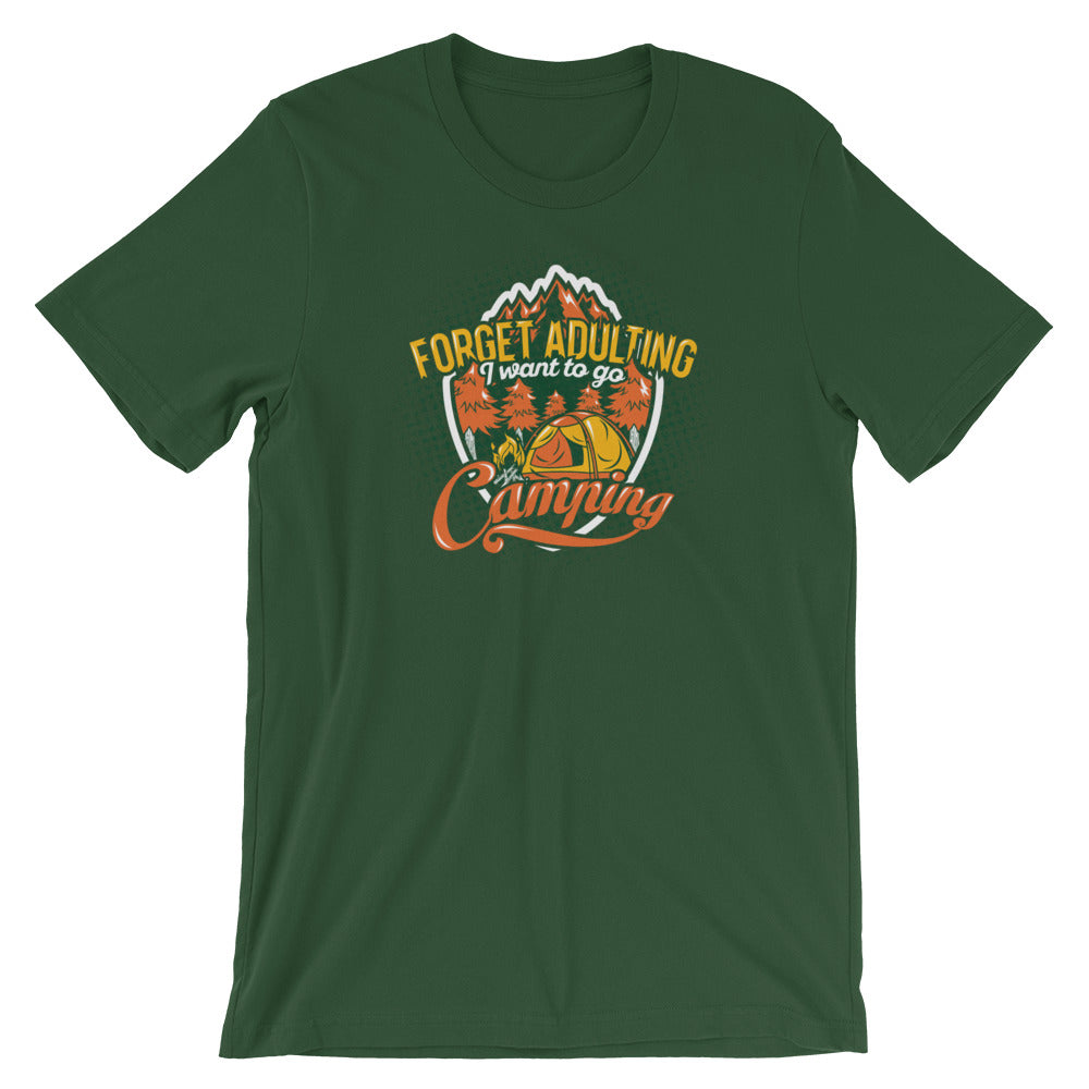 Forget Adulting, I Want To Go Camping - Unisex T-Shirt