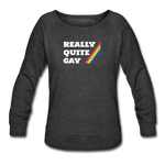 Really Quite Gay - Women's Wide Neck Sweatshirt - heather black
