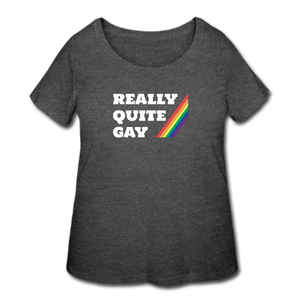 Really Quite Gay - Women's Curvy T-Shirt - deep heather