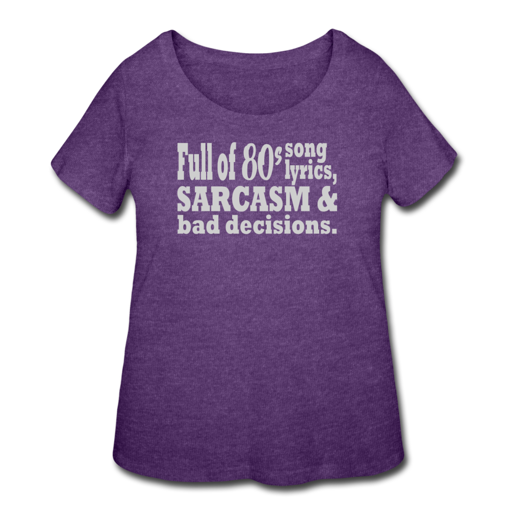Full of 80s Song Lyrics Sarcasm & Bad Decisions - Women's Curvy Tee - heather purple