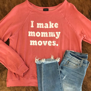 """I Make Mommy Moves"" Sweatshirt"