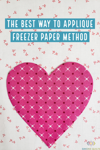 The Best Way to Applique Freezer Paper Method Simone Quilts