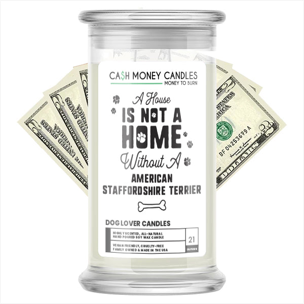 A house is not a home without a American Staffordshire Terrier Dog Cash Candle