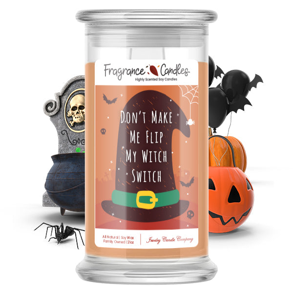 Don't make me flip my witch switch Fragrance Candle