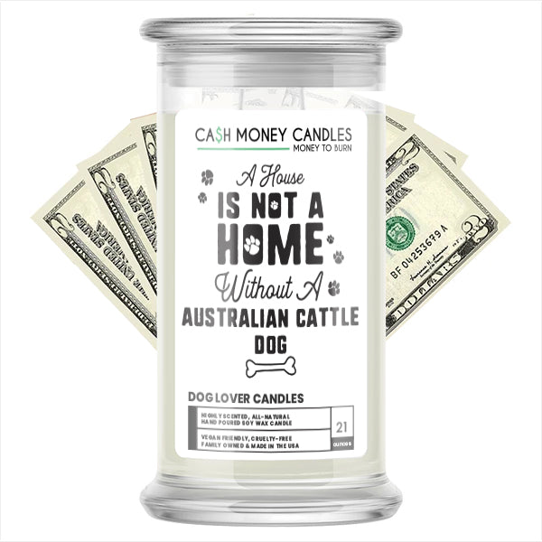 A house is not a home without a Australian Cattle Dog Cash Candle