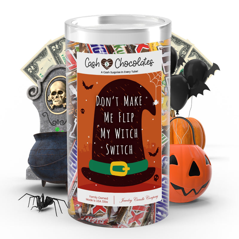 Don't make me flip my witch switch Cash Chocolates