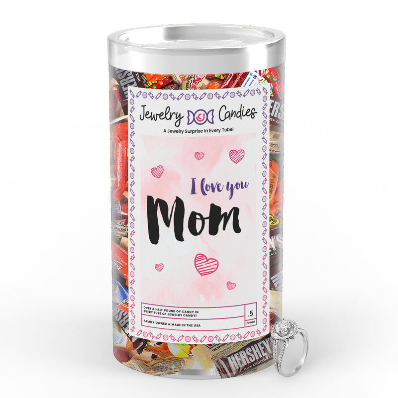 I Love You  Mom Jewelry Candy