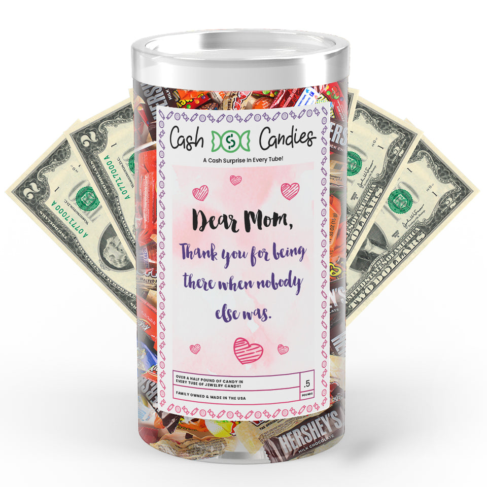 Dear Mom Thank you for being there  when nobody else was Cash Candy