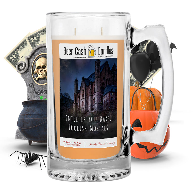 Enter if you dare, foolish mortals Beer Cash Candle