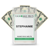 STEPHANIE Name Cash Wax Melts