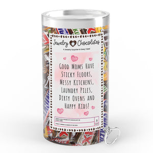 Good Mom have Sticky Floors, Messy Kitchens, Laundry Piles,Dierty Ovens and Happy Kids Jewelry Chocolates