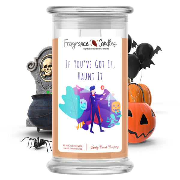 If you've got it, haunt it Fragrance Candle
