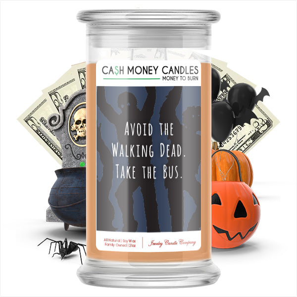 Avoid the walking dead. Take the bus Cash Money Candle