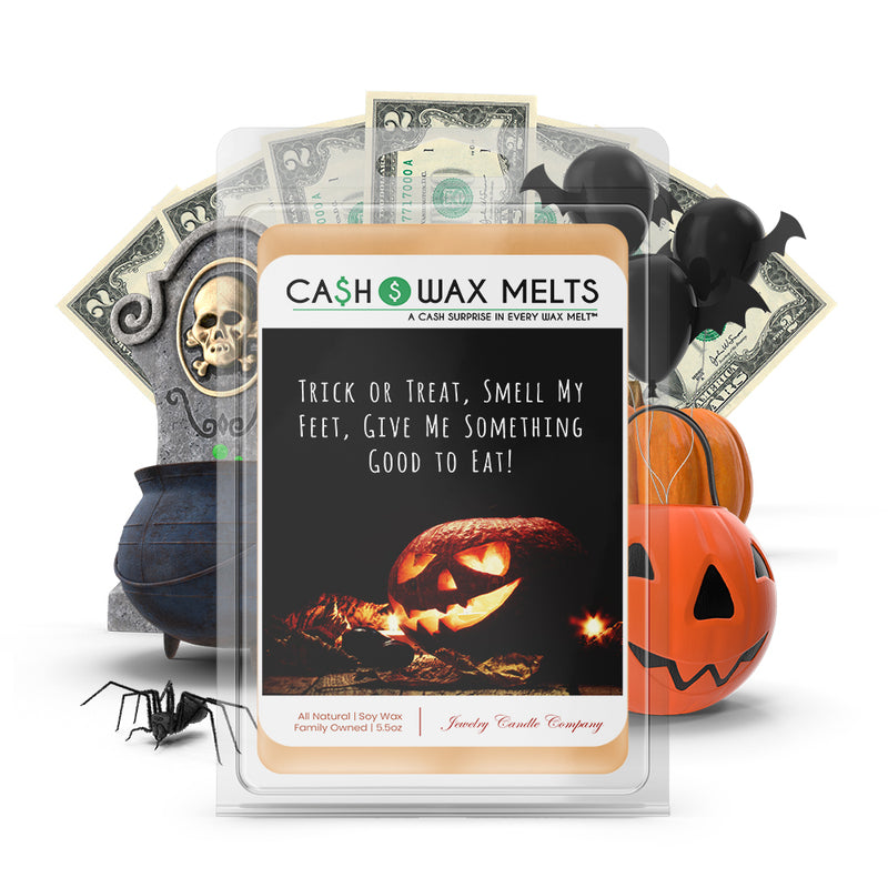 Trick or treat, smell my feet, give me something to eat! Cash Wax Melts