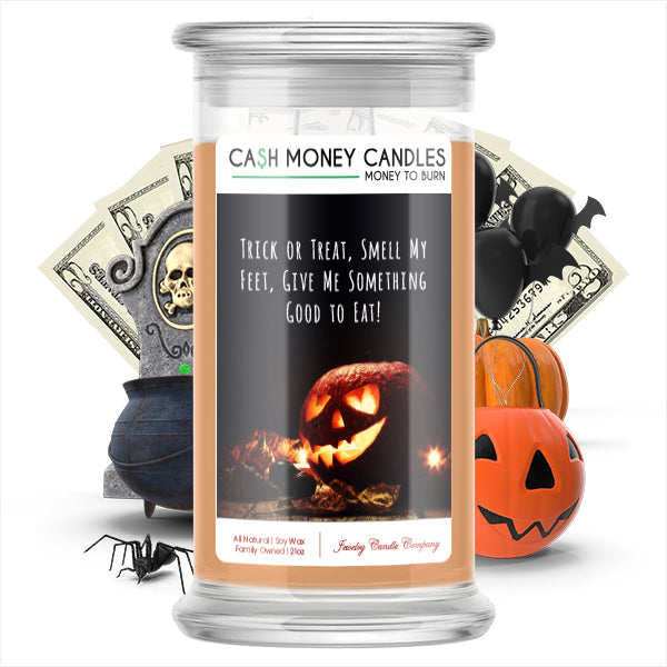 Trick or treat, smell my feet, give me something to eat! Cash Money Candle