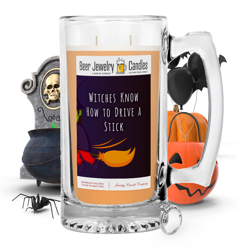Witches know how to drive a stick Beer Jewelry Candle
