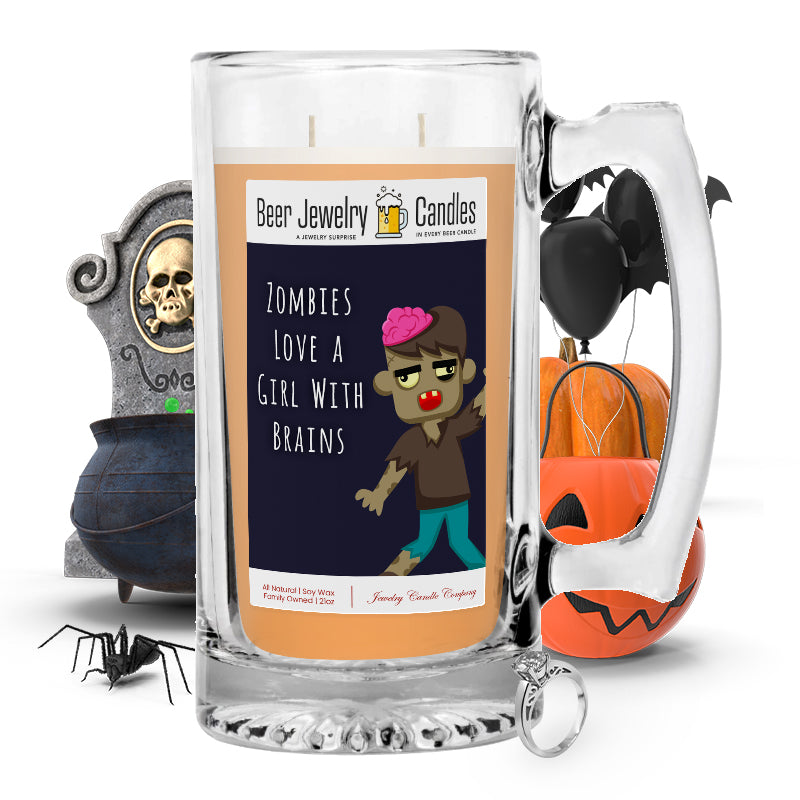 Zombies love a girl with brains Beer Jewelry Candle